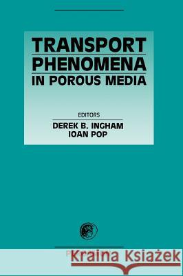 Transport Phenomena in Porous Media Ioan I. Pop D. B. Ingham I. Pop 9780080428437
