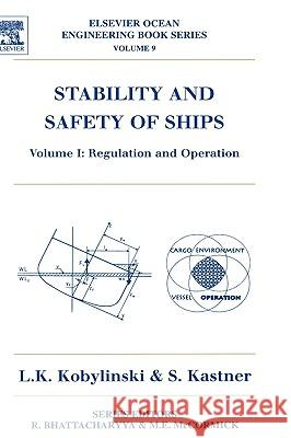 Stability and Safety of Ships: Regulation and Operation Lech Kobylinski Sigismund Kastner L. K. Kobylinski 9780080430010