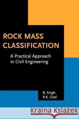 Rock Mass Classification: A Practical Approach in Civil Engineering Bhawani Singh R. K. Goel B. Singh 9780080430133