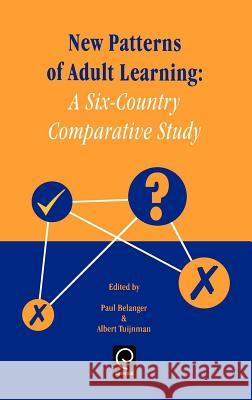 New Patterns of Adult Learning : A Six-Country Comparative Study P. Belanger A. Tuijnman Belanger 9780080430690