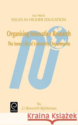 Organising Innovative Research: The Inner Life of University Departments Li Bennich-Bjorkman Bennich-Bjorkman L 9780080430720