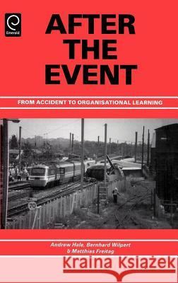 After the Event: From Accident to Organisational Learning Wilpert Hale Hale                                     M. Freitag 9780080430744