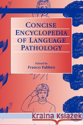The Concise Encyclopedia of Language Pathology F. Fabbro R. E. Asher Franco Fabbro 9780080431512