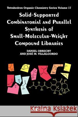 Solid-Supported Combinatorial and Parallel Synthesis of Small-Molecular-Weight Compound Libraries Daniel Obrecht D. Obrecht D. Obrecht 9780080432571