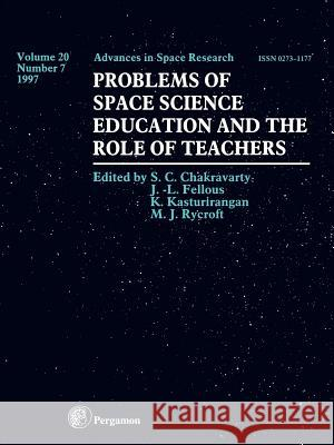 Problems of Space Science Education and the Role of Teachers M. J. Rycroft S. C. Chakravarty J. L. Fellous 9780080433042