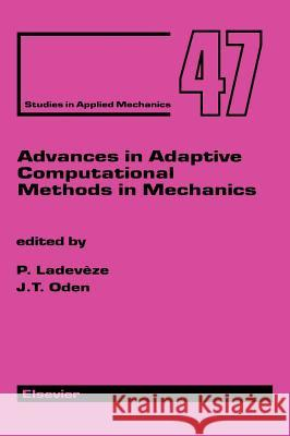 Advances in Adaptive Computational Methods in Mechanics P. Ladeveze J. T. Oden J. T. Oden 9780080433271
