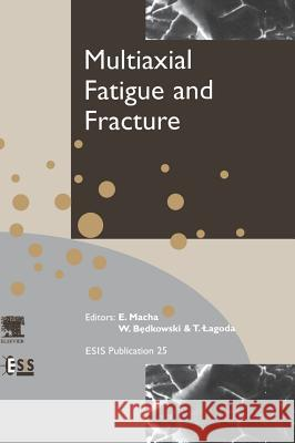 Multiaxial Fatigue and Fracture E. Macha W. Bedkowski T. Lagoda 9780080433363