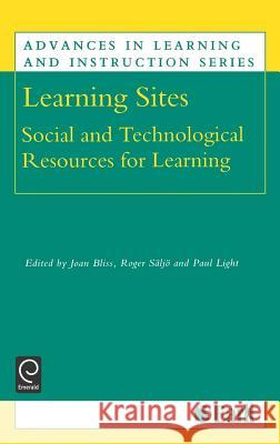 Learning Sites: Social and Technological Resources for Learning Joan Bliss Roger Shaljho Paul Light 9780080433509