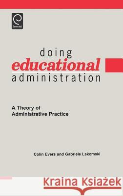 Doing Educational Administration: A Theory of Administrative Practice C. W. Evers W. Evers Coli C. W. Evers 9780080433516