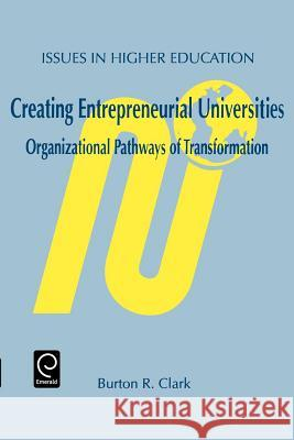 Creating Entrepreneurial Universities: Organizational Pathways of Transformation Burton R. Clark B. R. Clark B. R. Pergamon 9780080433547