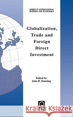Globalization, Trade and Foreign Direct Investment J. H. Dunning H. Dunning Joh J. H. Dunning 9780080433691