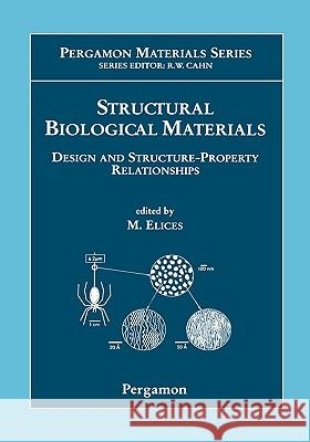 Structural Biological Materials: Design and Structure-Property Relationships M. Elices Manuel Elices 9780080434162