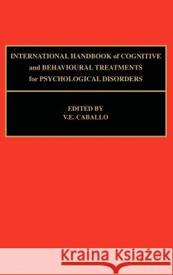 International Handbook of Cognitive and Behavioural Treatments for Psychological Disorders V. E. Caballo V. E. Caballo 9780080434339