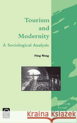 Tourism and Modernity: A Sociological Analysis Ning Wang Yeakley                                  Ning Wang 9780080434469