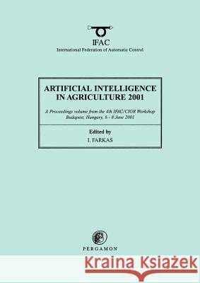 Artificial Intelligence in Agriculture 2001 I. Farkas I. Farkas Christopher Greenwell 9780080435633