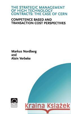 The Strategic Management of High Technology Contracts: Competence Based and Transaction Cost Perspectives M. Nordberg A. Verbeke Nordberg M 9780080435756