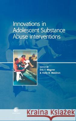 Innovations in Adolescent Substance Abuse Interventions Eric F. Wagner Holly B. Waldron Wagner Eri 9780080435770