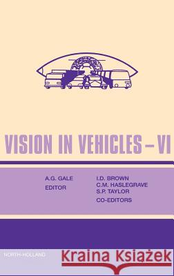 Vision in Vehicles VI A. Gale S. M. Astley D. R. Dance 9780080435794