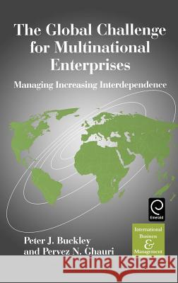The Global Challenge for Multinational Enterprises : Managing Increasing Interdependence P. J. Buckley P. N. Ghauri Buckley P 9780080435848