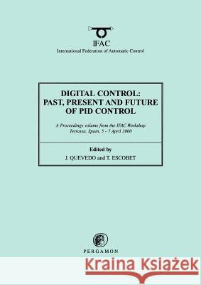 Digital Control 2000: Past, Present and Future of Pid Control: Proceedings of the Ifac Workshop, 5-7 April 2000, Terrassa, Spain J. Quevedo T. Escobet Christopher Greenwell 9780080436241