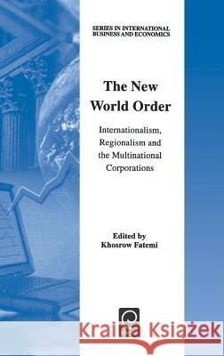 The New World Order: Internationalism, Regionalism and the Multinational Corporations K. Fatemi Fatemi K K. Fatemi 9780080436289