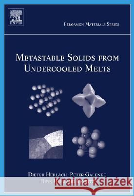 Metastable Solids from Undercooled Melts Dirk Holland-Moritz Peter Galenko Dieter M. Herlach 9780080436388