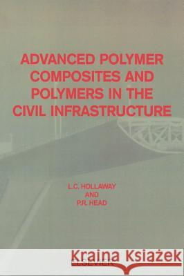 Advanced Polymer Composites and Polymers in the Civil Infrastructure L. C. Hollaway P. R. Head 9780080436616