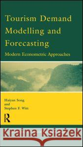Tourism Demand Modelling and Forecasting: Modern Econometric Approaches Haiyan Song S. F. Witt Song 9780080436739