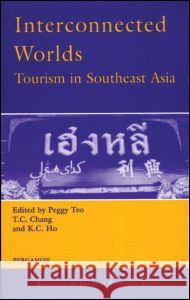 Interconnected Worlds: Tourism in Southeast Asia K. C. Ho P. Teo T. C. Chang 9780080436951