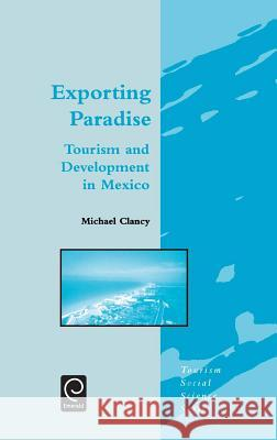 Exporting Paradise : Tourism and Development in Mexico Michael Clancy Clancy M M. Clancy 9780080437156