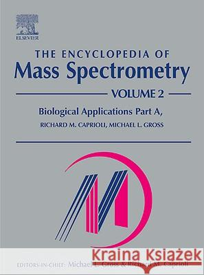 The Encyclopedia of Mass Spectrometry: Volume 2: Biological Applications Part a M. L. Gross R. M. Caprioli 9780080438009