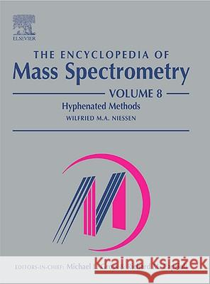 The Encyclopedia of Mass Spectrometry, Volume 8: Hyphenated Methods M. L. Gross Michael L. Gross Wilfried M. A. Niessen 9780080438474