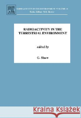 Radioactivity in the Terrestrial Environment George Shaw 9780080438726
