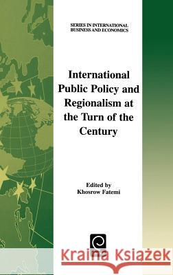 International Public Policy and Regionalism at the Turn of the Century Khosrow Fatemi Fatemi Khosro K. Fatemi 9780080438856