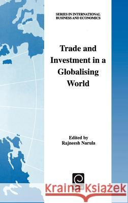 Trade and Investment in a Globalising World : Essays in Honour of H. Peter Gray Rajneesh Narula Narula Rajnees R. Narula 9780080438917
