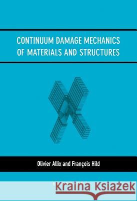 Continuum Damage Mechanics of Materials and Structures O. Allix Olivier Allix F. Hild 9780080439181