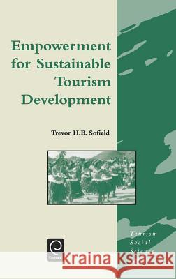 Empowerment for Sustainable Tourism Development Trevor H. B. Sofield T. H. B. Sofield 9780080439464
