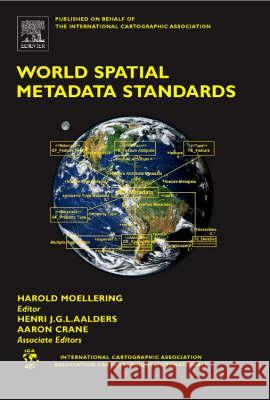 World Spatial Metadata Standards: Scientific and Technical Characteristics, and Full Descriptions with Crosstable H. Moellering Harold Moellering 9780080439495