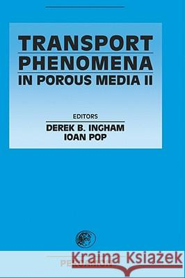 Transport Phenomena in Porous Media II Ioan Pop D. B. Ingham I. Pop 9780080439655