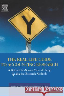 The Real Life Guide to Accounting Research: A Behind-The-Scenes View of Using Qualitative Research Methods Christopher Humphrey Bill Lee 9780080439723
