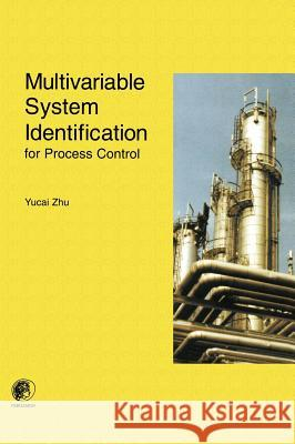 Multivariable System Identification for Process Control Yucai Zhu Y. Zhu Martin Ruck 9780080439853