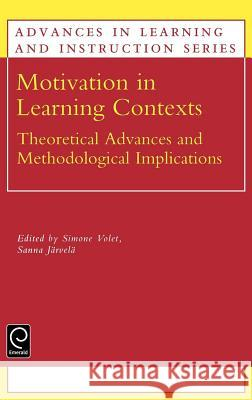 Motivation in Learning Contexts: Theoretical and Methodological Implications Simone Volet Sanna Jarvela S. Volet 9780080439907