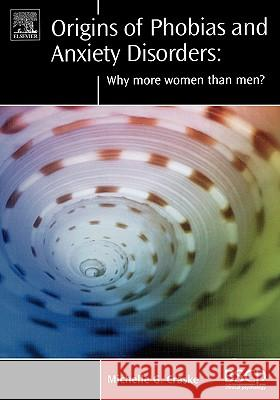Origins of Phobias and Anxiety Disorders : Why More Women than Men? Michelle G. Craske 9780080440323