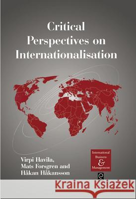Critical Perspectives on Internationalisation Virpi Havila Mats Forsgren Hakan Hakansson 9780080440354
