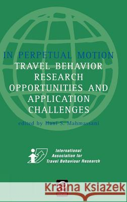 In Perpetual Motion: Travel Behaviour Research Opportunities and Application Challenges Hani Mahmassani Mahmassani                               S. Mahmassani Han 9780080440446