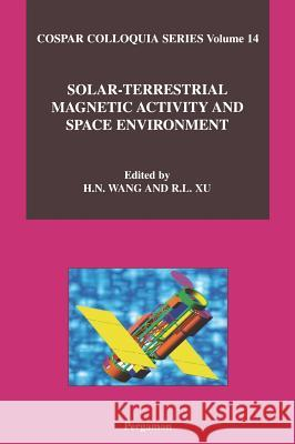Solar-Terrestrial Magnetic Activity and Space Environment L. C. B. Gower H. Wang R. Xu 9780080441108