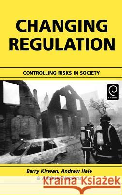 Changing Regulation : Controlling Risks in Society Peter R. White A. Hale A. Hopkins 9780080441269