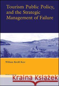 Tourism Public Policy, and the Strategic Management of Failure W. Kerr William Revill Kerr Kerr 9780080442006