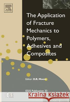 Application of Fracture Mechanics to Polymers, Adhesives and Composites D. Moore 9780080442051