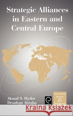 Strategic Alliances in Eastern and Central Europe Akmal S. Hyder A. S. Hyder D. Abraha 9780080442082